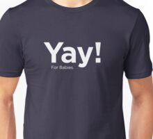 Yay! For Babies! Unisex T-Shirt