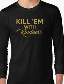 Kill 'Em With Kindness Long Sleeve T-Shirt