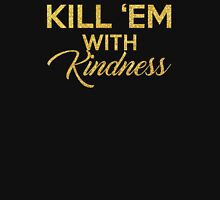 Kill 'Em With Kindness Unisex T-Shirt