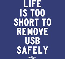 Life is too short to safely remove USB [White] | FRESH Unisex T-Shirt