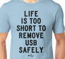 Life is too short to safely remove USB | FRESH Unisex T-Shirt
