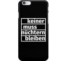 Keiner muss nüchtern bleiben iPhone Case/Skin
