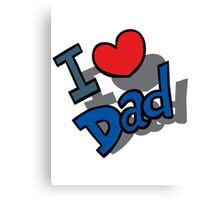 I Love Dad - Father's Day Canvas Print