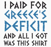 I Paid For Greece's Deficit by artpolitic