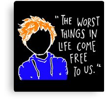 The Worst Things in live come free to us Canvas Print