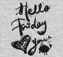 Hello Friday Love you by cheeckymonkey