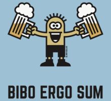 Bibo Ergo Sum (I drink therefore I am.) by MrFaulbaum