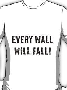Every Wall Will Fall! (Black) T-Shirt