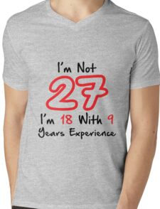 I'm Not 27. I'm 18 with 9 Years Experience Mens V-Neck T-Shirt