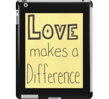 Love makes a difference iPad Case/Skin