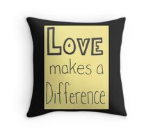 Love makes a difference Throw Pillow