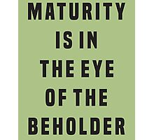 Maturity is in the eye of the beholder Photographic Print