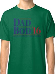 Dad Bod '16 T-shirt (US 2016 Election Parody) Classic T-Shirt
