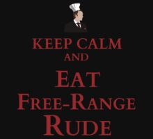 keep calm and eat free-range rude by FandomizedRose