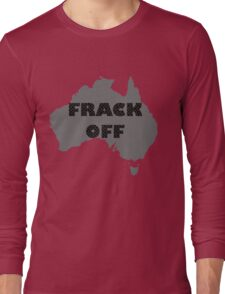 FRACK OFF - keep your dirty hands off our land Long Sleeve T-Shirt