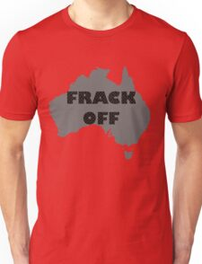 FRACK OFF - keep your dirty hands off our land Unisex T-Shirt