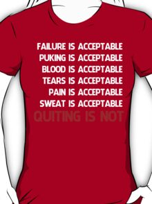 QUITTING IS NOT ACCEPTABLE  T-Shirt