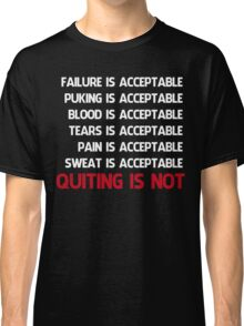 QUITTING IS NOT ACCEPTABLE  Classic T-Shirt