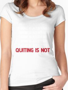 QUITTING IS NOT ACCEPTABLE  Women's Fitted Scoop T-Shirt