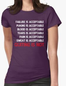 QUITTING IS NOT ACCEPTABLE  Womens Fitted T-Shirt