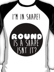 I'm In shape... T-Shirt