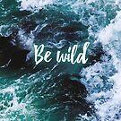 Be wild - Waves by garigots