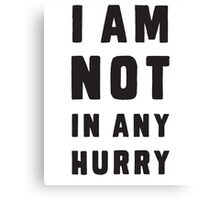I am not in any hurry Canvas Print