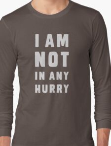 I am not in any hurry Long Sleeve T-Shirt