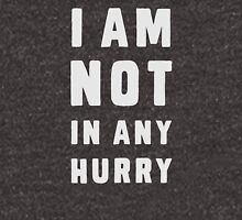 I am not in any hurry Unisex T-Shirt