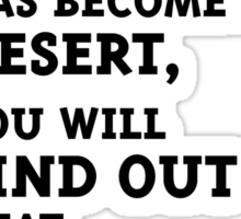 Only after the whole world has become a desert, you will find out that money cannot be eaten. (Black) Sticker