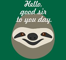 Hello, good sir to you day - Stoner Sloth Unisex T-Shirt