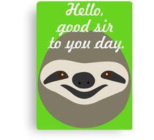 Hello, good sir to you day - Stoner Sloth Canvas Print