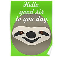 Hello, good sir to you day - Stoner Sloth Poster