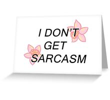 I Don't Get Sarcasm Greeting Card