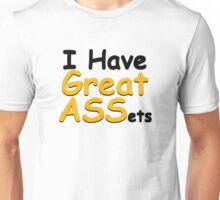 I have great ASSets Unisex T-Shirt