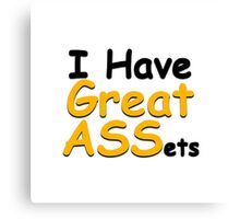 I have great ASSets Canvas Print