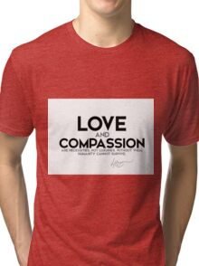 love and compassion are necessities - dalai lama Tri-blend T-Shirt