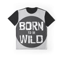 Born to be Wild Graphic T-Shirt
