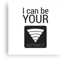 I can be your HOTSPOT Canvas Print