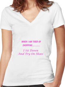 When I Am Tired Of Shopping...I Sit Down And Try On Shoes Women's Fitted V-Neck T-Shirt