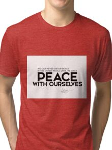 peace with ourselves - dalai lama Tri-blend T-Shirt
