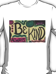 Be Kind Always - by AngeliaJoy T-Shirt