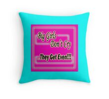 Big Girls Don't Cry...They Get Even Throw Pillow