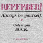 """""""Remember, always be yourself. Unless you suck."""" (Joss Whedon) - Light by WitchDesign"""