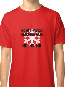 Die Hard - Now I Have A Machine Gun Ho Ho Ho Classic T-Shirt