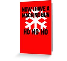 Die Hard - Now I Have A Machine Gun Ho Ho Ho Greeting Card