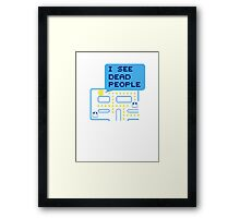 I SEE DEAD PEOPLE Framed Print