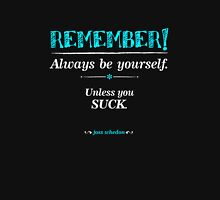 """Remember, always be yourself. Unless you suck."" (Joss Whedon) - Dark Tank Top"