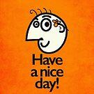 Have A Nice Day Happy Cartoon Character by Boriana Giormova