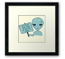 we're getting real tired of your shit, humans  Framed Print